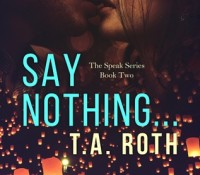 Review: Say Nothing… by T.A. Roth