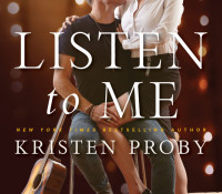 Excerpt Reveal: Listen to Me by Kristen Proby