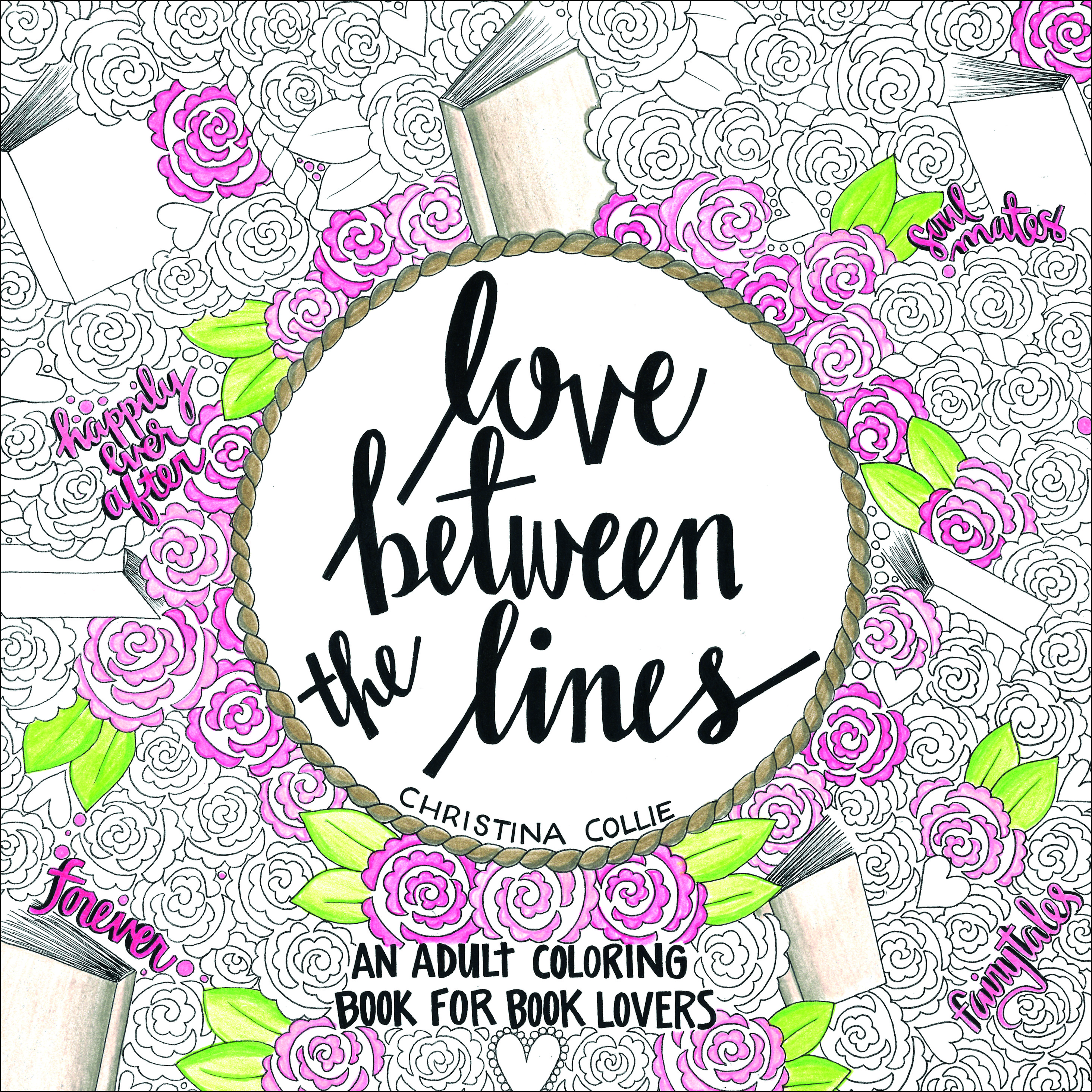 Love Between the Lines: An Adult Coloring Book for Book Lovers by Christina Collie