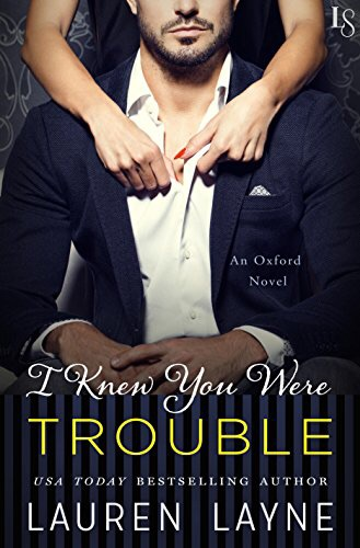 I Knew You Were Trouble (Oxford, #4) by Lauren Layne